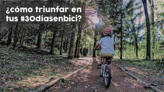 ¿Cómo triunfar en tus #30diasenbici este año? - 30 Días en Bici